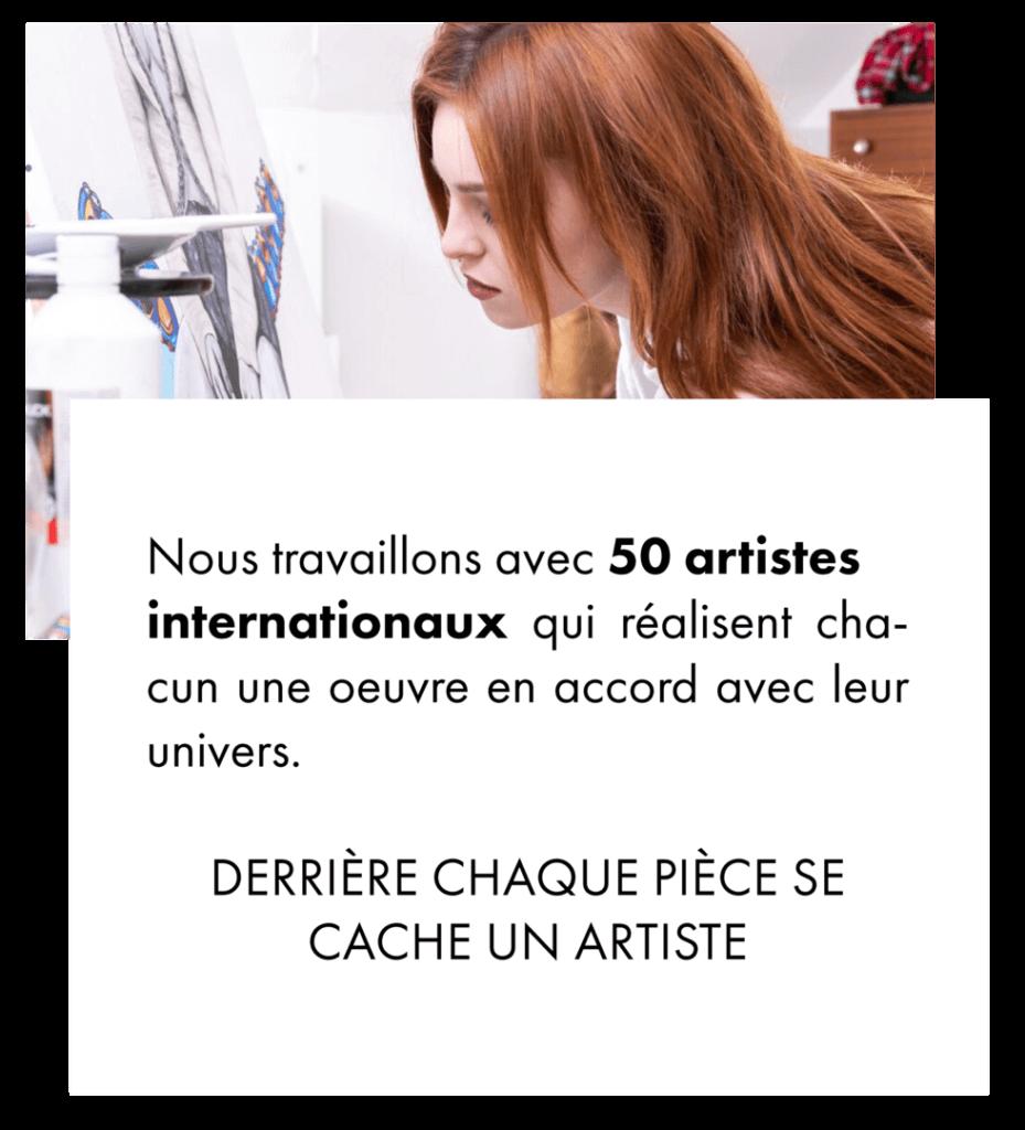 Derrière chaque pièce se cache un artiste - Nous travaillons avec 50 artistes internationaux